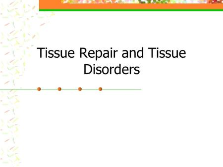 Tissue Repair and Tissue Disorders. Replacing old/worn out tissue New cells generate by mitosis from the stroma (supporting connective tissue) or the.