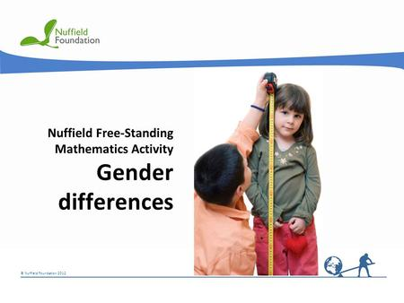 © Nuffield Foundation 2012 © Rudolf Stricker Nuffield Free-Standing Mathematics Activity Gender differences.