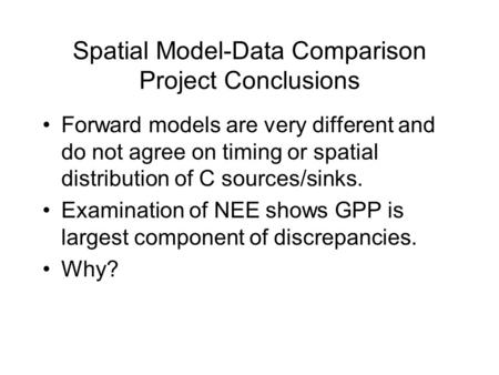 Spatial Model-Data Comparison Project Conclusions Forward models are very different and do not agree on timing or spatial distribution of C sources/sinks.