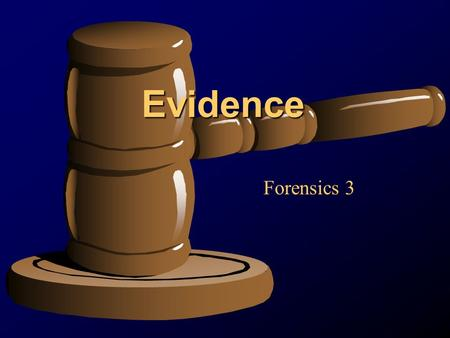 Evidence Forensics 3. Definition of Evidence Anything legally submitted to a court of law that helps ascertain the truth of the matter under investigation.
