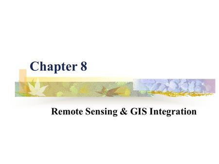 Chapter 8 Remote Sensing & GIS Integration. Basics EM spectrum: fig p. 268 reflected emitted detection film sensor atmospheric attenuation.
