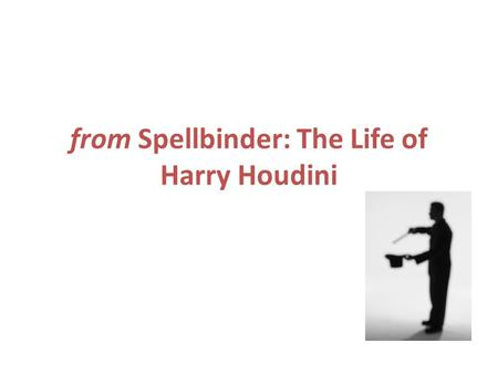 From Spellbinder: The Life of Harry Houdini. Day 1 Can you BELIEVE your eyes? Warm up- p. 850.