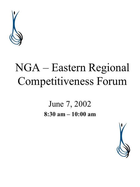 NGA – Eastern Regional Competitiveness Forum June 7, 2002 8:30 am – 10:00 am.