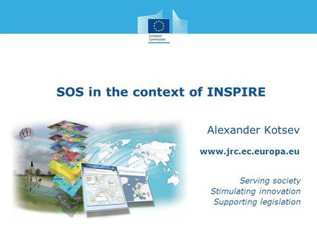 Www.jrc.ec.europa.eu Serving society Stimulating innovation Supporting legislation SOS in the context of INSPIRE Alexander Kotsev.