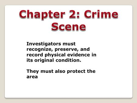 Investigators must recognize, preserve, and record physical evidence in its original condition. They must also protect the area.