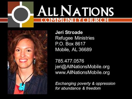 Jeri Stroade Refugee Ministries P.O. Box 8617 Mobile, AL 36689Box 8617 785.477.0576  Exchanging poverty.