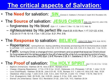The critical aspects of Salvation: The Need for salvation: SIN (Genesis 3, Galatians 3, Romans 3, Isaiah 59:2, Revelation 20) The Source of salvation: