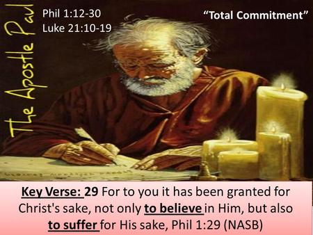 """Total Commitment"" Key Verse: 29 For to you it has been granted for Christ's sake, not only to believe in Him, but also to suffer for His sake, Phil 1:29."