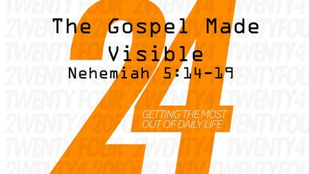 "The Gospel Made Visible Nehemiah 5:14-19. ""Grace is made visible and is most clearly seen through the generosity of believers."" Jonathan Edwards."