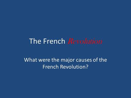 the major causes of the french revolution How important were economic causes of the french revolution rachelle ward y9 history economical causes of the french revolution were in fact very important and influential.
