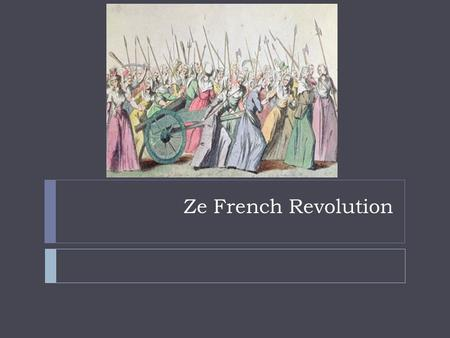 Ze French Revolution. Estates  1 st Estate: Clergy/the Church  2 nd Estate: Nobility  3 rd : Commoners (97%)  1 st and 2 nd Estates did not pay taxes.