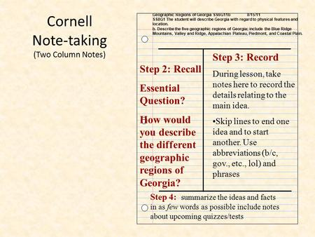 Cornell Note-taking (Two Column Notes) Step 3: Record During lesson, take notes here to record the details relating to the main idea. Skip lines to end.