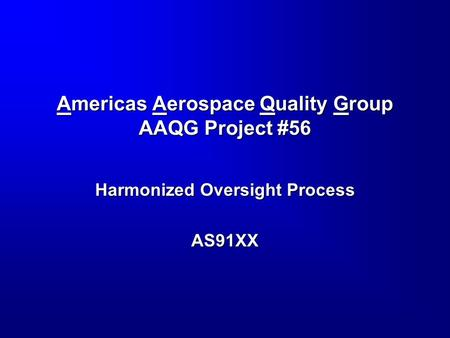 Americas Aerospace Quality Group AAQG Project #56 Harmonized Oversight Process AS91XX.