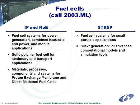 Sustainable Development, Global Change and Ecosystem Stockholm-pat III WP IP and NoESTREP  Fuel cell systems for power generation, combined heat/cold.