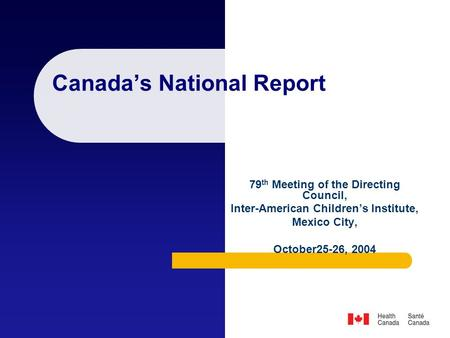 Canada's National Report 79 th Meeting of the Directing Council, Inter-American Children's Institute, Mexico City, October25-26, 2004.