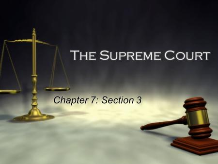 The Supreme Court Chapter 7: Section 3. Focus Question:  All court cases can be heard by the Supreme Court. Yes or No, explain.