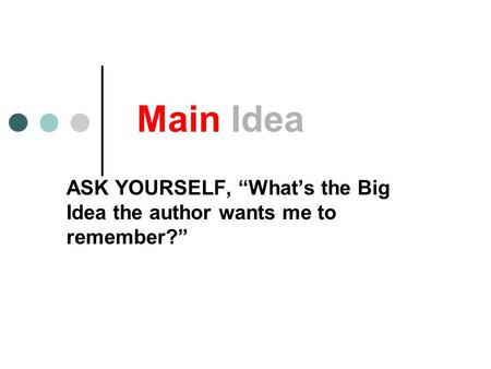 "Main Idea ASK YOURSELF, ""What's the Big Idea the author wants me to remember?"""