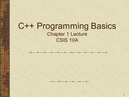 1 C++ Programming Basics Chapter 1 Lecture CSIS 10A.