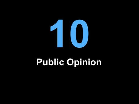 10 Public Opinion. What is Public Opinion? Citizens' attitudes about political issues, leaders, institutions, and events May be understood on two levels.