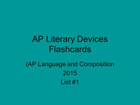 AP Literary Devices Flashcards (AP Language and Composition 2015 List #1.