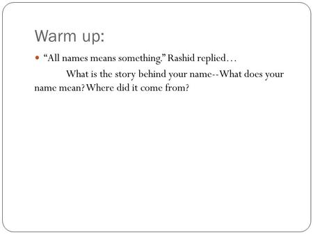 "Warm up: ""All names means something."" Rashid replied… What is the story behind your name--What does your name mean? Where did it come from?"