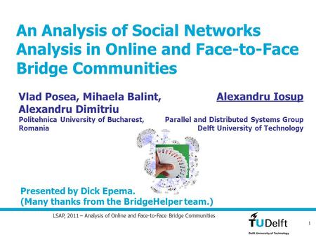 1 LSAP, 2011 – Analysis of Online and Face-to-Face Bridge Communities An Analysis of Social Networks Analysis in Online and Face-to-Face Bridge Communities.