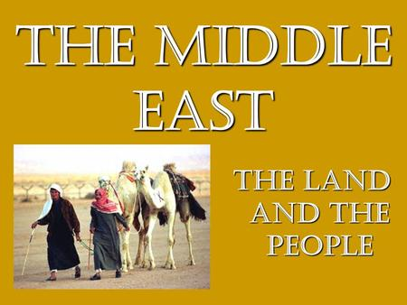 The Middle East The Land and the people. Agenda Problems of the ME ActivityProblems of the ME Activity Hwk: Notes.Hwk: Notes. If Time: MapsIf Time: