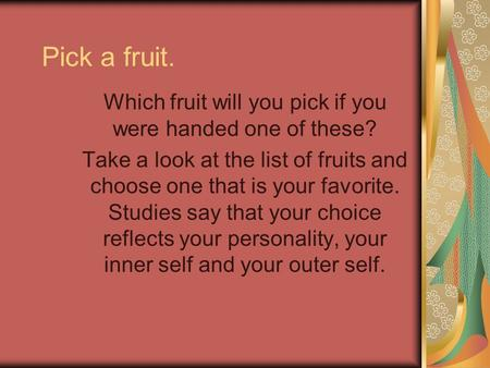 Pick a fruit. Which fruit will you pick if you were handed one of these? Take a look at the list of fruits and choose one that is your favorite. Studies.