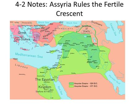 4-2 Notes: Assyria Rules the Fertile Crescent
