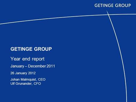 GETINGE GROUP Year end report January – December 2011 26 January 2012 Johan Malmquist, CEO Ulf Grunander, CFO.