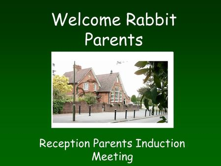 Welcome Rabbit Parents Reception Parents Induction Meeting.