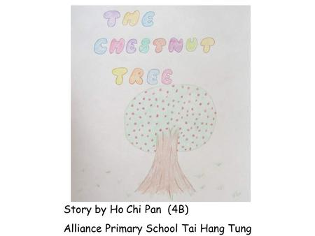Story by Ho Chi Pan (4B) Alliance Primary School Tai Hang Tung.