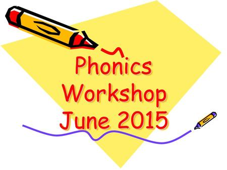 Phonics Workshop June 2015. What is systematic phonics teaching? This teaches children the link between graphemes in written language and phonemes in.