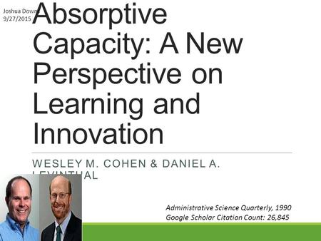 Absorptive Capacity: A New Perspective on Learning and Innovation WESLEY M. COHEN & DANIEL A. LEVINTHAL Administrative Science Quarterly, 1990 Google Scholar.