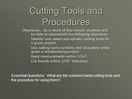 Cutting Tools and Procedures Objectives: As a result of this lesson, students will be able to accomplish the following objectives: 1. Identify and select.