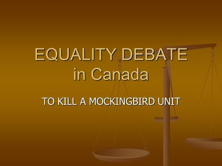 EQUALITY DEBATE in Canada TO KILL A MOCKINGBIRD UNIT.