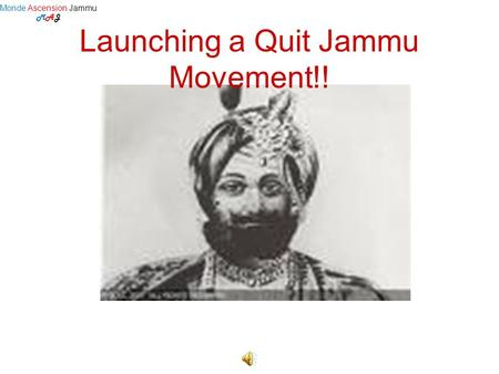 Launching a Quit Jammu Movement!! Monde Ascension Jammu MAJ.