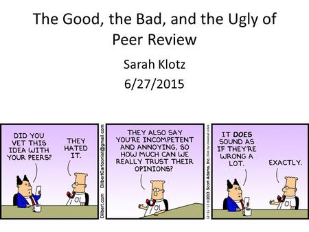 The Good, the Bad, and the Ugly of Peer Review Sarah Klotz 6/27/2015.