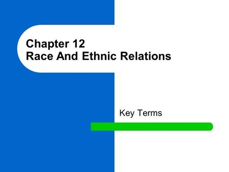 Chapter 12 Race And Ethnic Relations Key Terms. ethnic groups A social category of people who share a common culture. ethnic The definition the group.