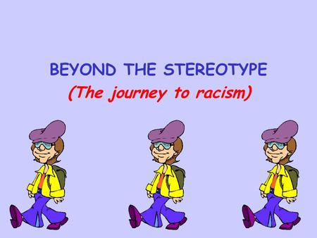 BEYOND THE STEREOTYPE (The journey to racism). What was a stereotype? A stereotype was a moveable plate of lead type used in printing. This way you could.