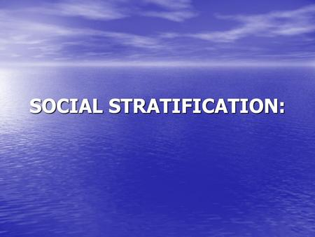 SOCIAL STRATIFICATION:. Without exception modern societies such as our own are socially stratified. This means that they contain social groups (i.e. families,