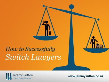 How to Successfully Switch Lawyers www.jeremysutton.co.nz.