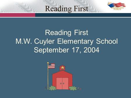 Reading First Reading First M.W. Cuyler Elementary School September 17, 2004.