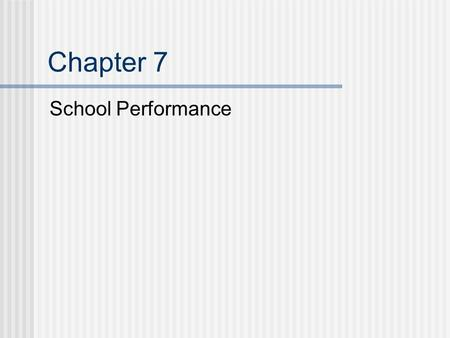 Chapter 7 School Performance. Purposes for Assessing School Performance Evaluate the achievement status of an entire school population Determine the need.