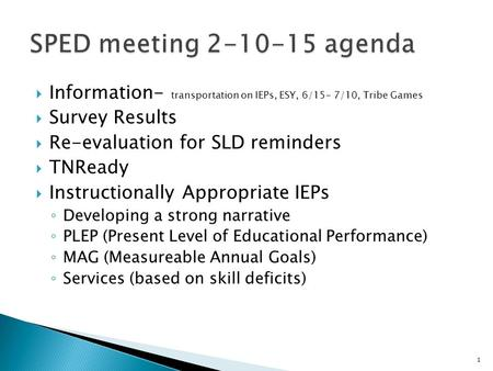  Information- transportation on IEPs, ESY, 6/15- 7/10, Tribe Games  Survey Results  Re-evaluation for SLD reminders  TNReady  Instructionally Appropriate.