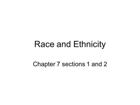 Race and Ethnicity Chapter 7 sections 1 and 2. Key Terms/Concepts Ethnicity Race Racism Racist.
