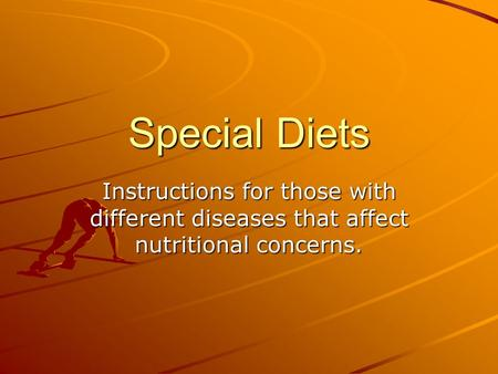 Special Diets Instructions for those with different diseases that affect nutritional concerns.