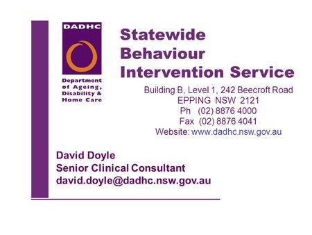 Statewide Behaviour Intervention Service Building B, Level 1, 242 Beecroft Road EPPING NSW 2121 Ph (02) 8876 4000 Fax (02) 8876 4041 Website: www.dadhc.nsw.gov.au.