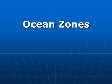 Ocean Zones. Learning Goal Describe the composition and interactions between the structure of the Earth and its atmosphere. Describe the composition and.