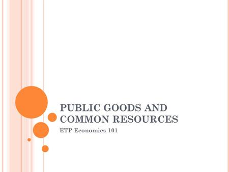 PUBLIC GOODS AND COMMON RESOURCES ETP Economics 101.